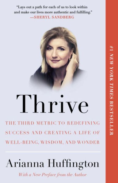 Thrive: The Third Metric to Redefining Success and Creating a Life of Well-Being, Wisdom, and Wonder
