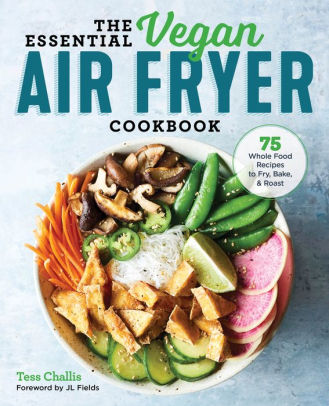 The Essential Vegan Air Fryer Cookbook