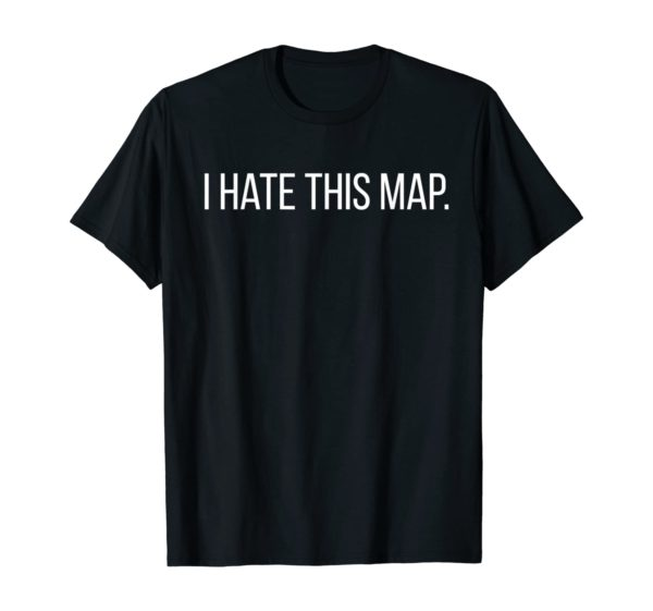 I Hate This Map Funny FPS Gamer Gaming Gift T-Shirt