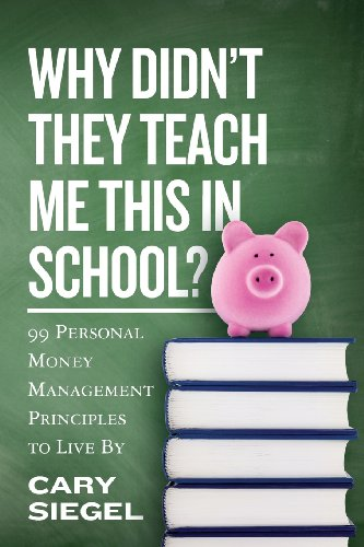 Why Didn't They Teach Me This in School: 99 Personal Money Management Principles to Live By